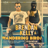 Brendan Kelly & The Wandering Birds- I'd Rather Die Than Live Forever LP