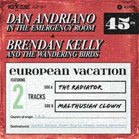 "Dan Andriano In The Emergency Room / Brendan Kelly And The Wandering Birds- European Vacation 7"" (Sale price!)"