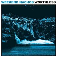 Weekend Nachos- Worthless LP