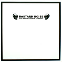 "Bastard Noise- The Progression Of Sickness 10"" (Man Is The Bastard)"