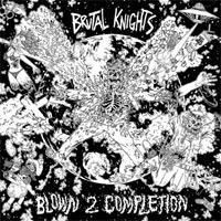 Brutal Knights- Blown 2 Completion LP