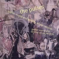 Pulses- Gather Round And Destroy All Our Records CD (Sale price!)