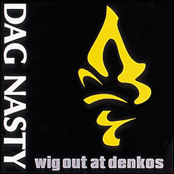 Dag Nasty- Wig Out At Denkos LP