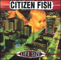 Citizen Fish- Life Size CD (Sale price!)