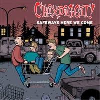 """Chixdiggit!- Safeways Here We Come 12"""""""