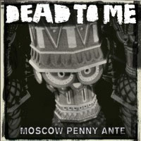Dead To Me- Moscow Penny Ante LP