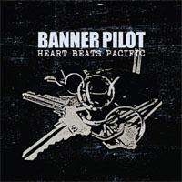 Banner Pilot- Heart Beats Pacific LP