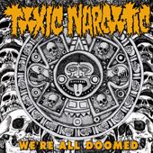 Toxic Narcotic- We're All Doomed LP