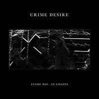 Crime Desire- Every Day...In Chains LP (Sale price!)