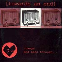 "Towards An End- Change And Pass Through 7"" (Sale price!)"