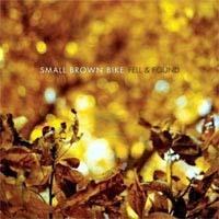 Small Brown Bike- Fell & Found LP