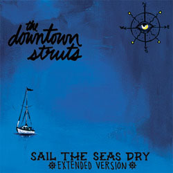 "Downtown Struts- Sail The Seas Dry 10"""