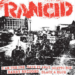 Rancid- I Am The One / Gave It Away / Ghetto Box / Harry Bridges / Black & Blue 7""