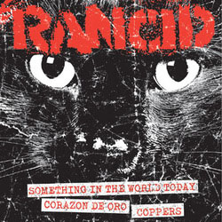 "Rancid- Something In The World Today / Corazon De Oro / Coppers 7"" (Sale price!)"