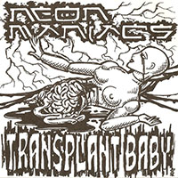 "Neon Maniacs- Transplant Baby 7"" (Clear Vinyl) (Sale price!)"