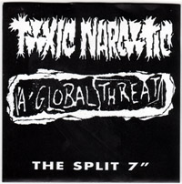 "A Global Threat / Toxic Narcotic- The Split 7"" (Sale price!)"