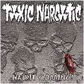 Toxic Narcotic- Had It Coming 7""