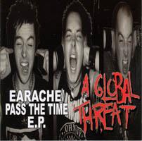 "A Global Threat- Earache/Pass The Time 7"""