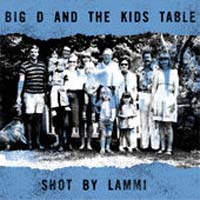 Big D And The Kids Table- Shot By The Lammi LP