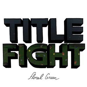 Title Fight- Floral Green LP