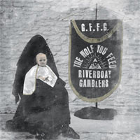 Riverboat Gamblers- The Wolf You Feed LP