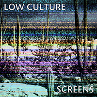 Low Culture- Screens LP