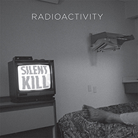 Radioactivity- Silent Kill LP (Marked Men, Mind Spiders, Bad Sports, Wax Museums, Reds)