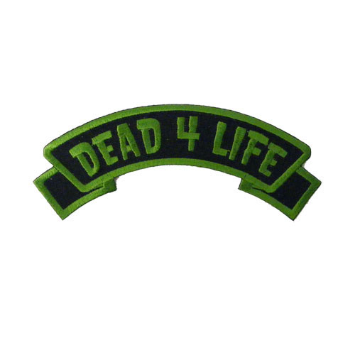 Dead 4 Life Embroidered Arch Patch by Kreepsville 666 (ep355) - SALE