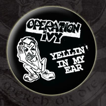 Operation Ivy- Yellin' In My Ear pin (pinX66)