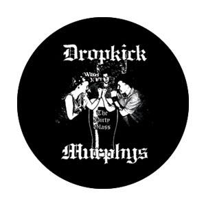 Dropkick Murphys- The Dirty Glass pin (pinX210)