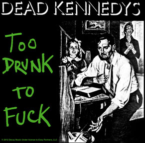 Dead Kennedys- Too Drunk To Fuck sticker (st315)