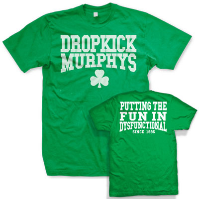 Dropkick Murphys- Logo on front, Putting The Fun In Dysfunctional on back on a green guys slim fit shirt