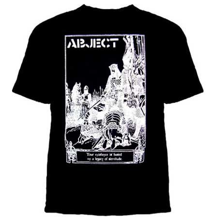 Abject- Your Existence Is Based On A Legacy Of Servitude on a black shirt (Sale price!)