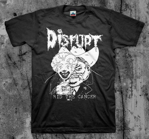 Disrupt- Rid The Cancer on a black shirt