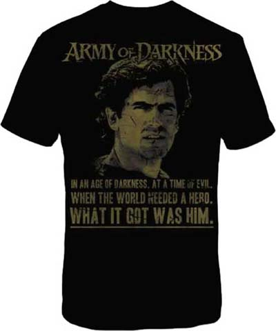 Army Of Darkness- In An Age Of Darkness... on a black shirt (Sale price!)
