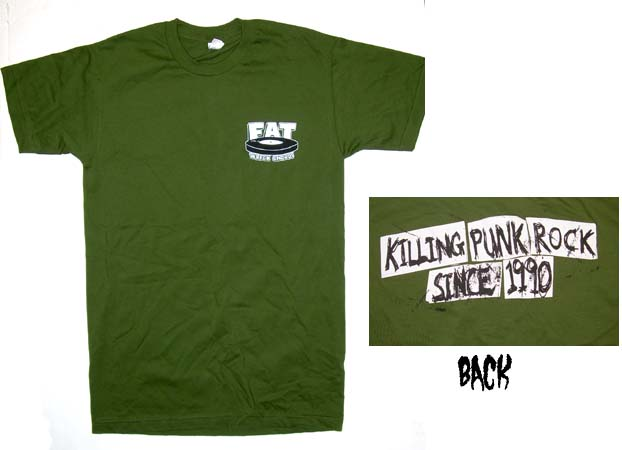 Fat Wreck Chords- Logo on front, Killing Punk Rock Since 1990 on an army green ringspun cotton shirt