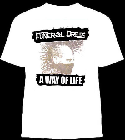 Funeral Dress- A Way Of Life on a white shirt (Sale price!)