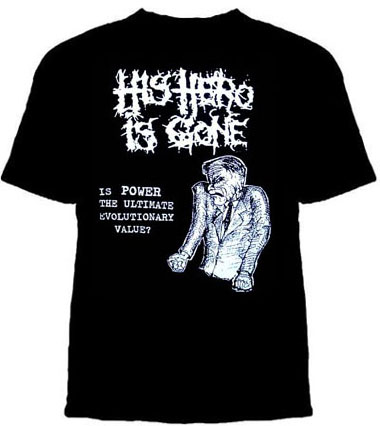 His Hero Is Gone- Is Power The Ultimate Evolutionary Value? on a black shirt (Sale price!)