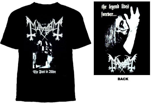 Mayhem- The Past Is Alive on front, The Legend Lives Forever on back on a black shirt