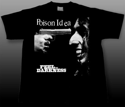 Poison Idea- Feel The Darkness on a black shirt