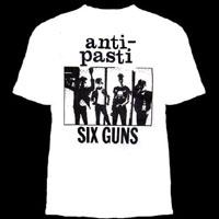 Anti Pasti- Six Guns (Band Pic) on a white shirt (Sale price!)