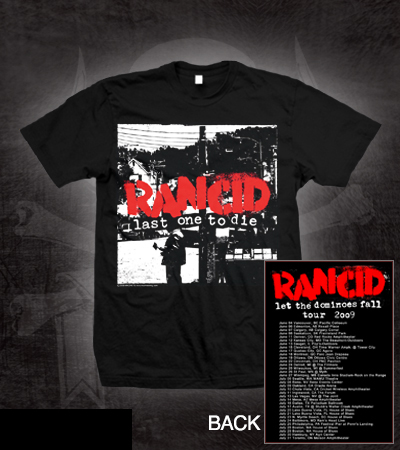 Rancid- Last One To Die (Cover) on front, Tour Dates on back on a black slim fit shirt (Sale price!)
