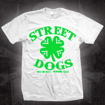 Street Dogs- Boston Mass Working Class (Clover) on a white shirt (Sale price!)