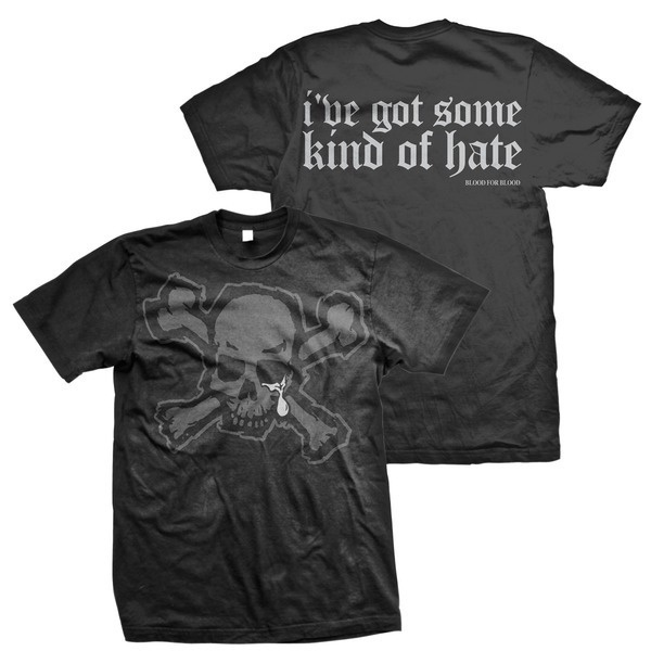 Blood For Blood- Grey Skull on front, I've Got Some Kind Of Hate on back on back on a black shirt